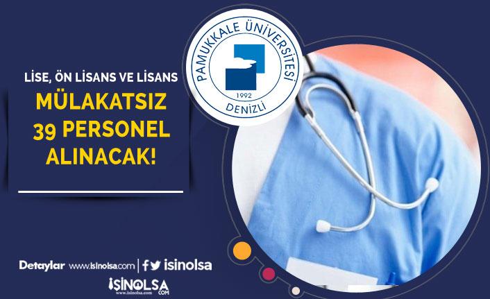 Pamukkale Üniversitesi Sınavsız Mülakatsız 39 Kamu Personeli Alıyor