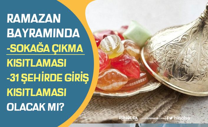 Ramazan Bayramında Sokağa Çıkma Yasağı Olacak mı! Açıklamalar!