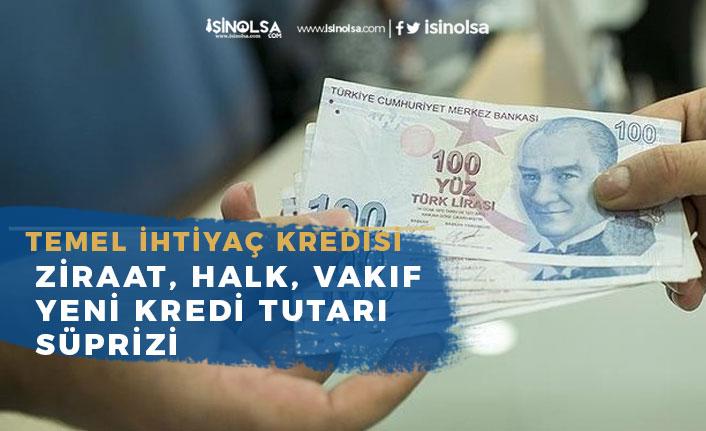 Temel İhtiyaç Destek Kredisi Vakıf, Halk, Ziraat Bank Yeni Kredi Tutarı Sürprizi!