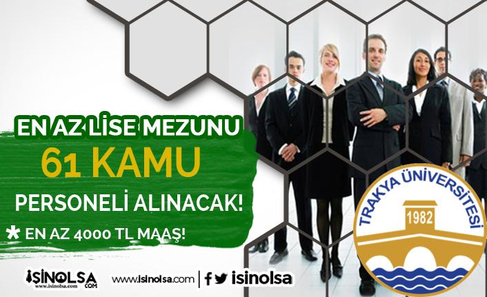 Trakya Üniversitesi 4000 TL Maaş 61 İle Kamu Personeli Alıyor! KPSS'li KPSS'siz