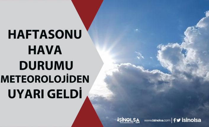 16, 17 Mayıs Cumartesi Pazar, Yarın Hava Durumu İçin Meteorolojiden Uyarı!