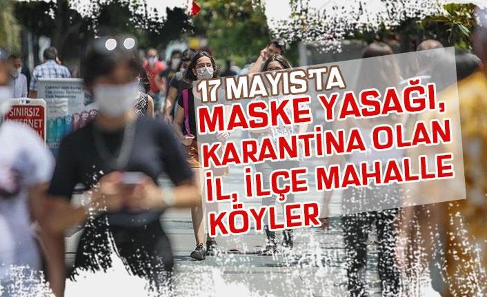 17 Mayıs Karantina Başlayan ve Maskesiz Dışarıya Çıkmanın Yasak Olduğu İl, İlçe Mahalle!