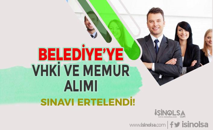 55 KPSS Puanı İle Belediye'nin VHKİ ve Memur Alımı Sınavı Ertelendi!