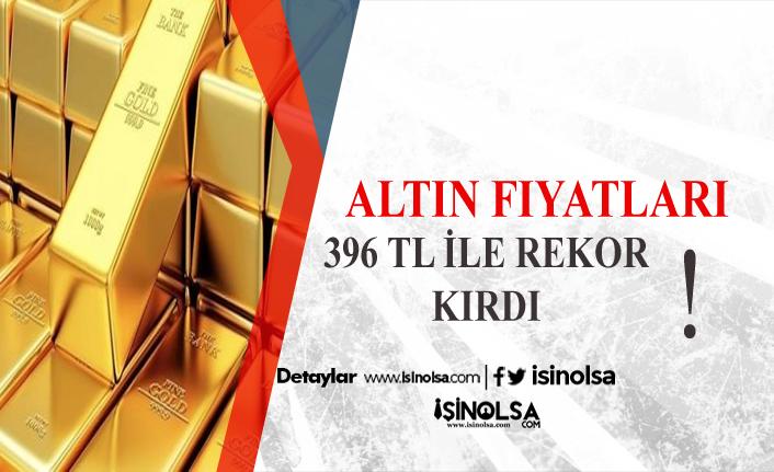 Altın Fiyatları Rekor Kırdı! 396 TL ile Yükselişi Sürdürtüyor!