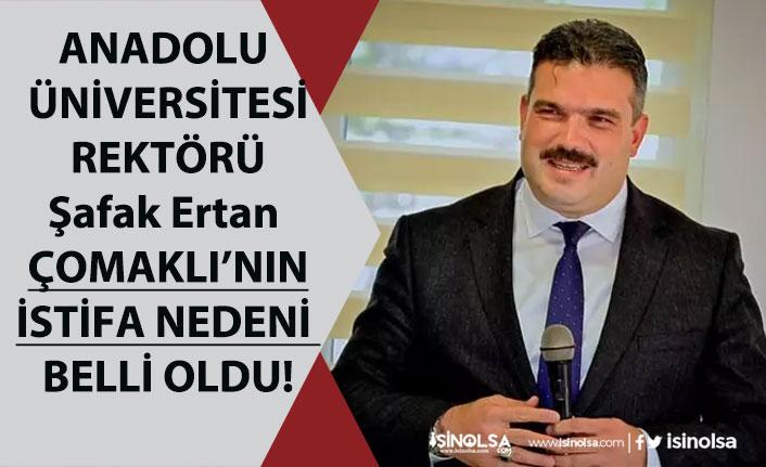 Anadolu Üniversitesi Rektörü Şafak Ertan Çomaklı Neden İstifa Etti Belli Oldu!