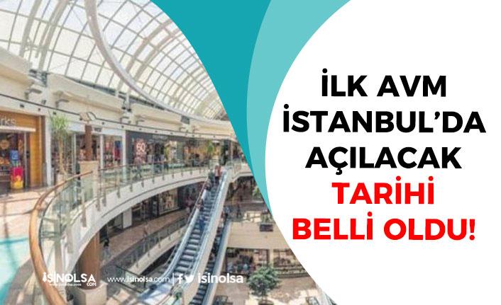 AVM'lerin Açılış Tarihi Belli Oldu! İlk Avm İstanbul'da Açılıyor! Çalışmalar Tamamlandı