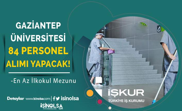 Gaziantep Üniversitesi 84 Temizlik ve Güvenlik Personeli Alım İlanı Yayımlandı!