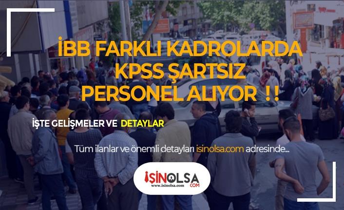 İBB Farklı Kadrolarda KPSS Şartsız Personel Alıyor!