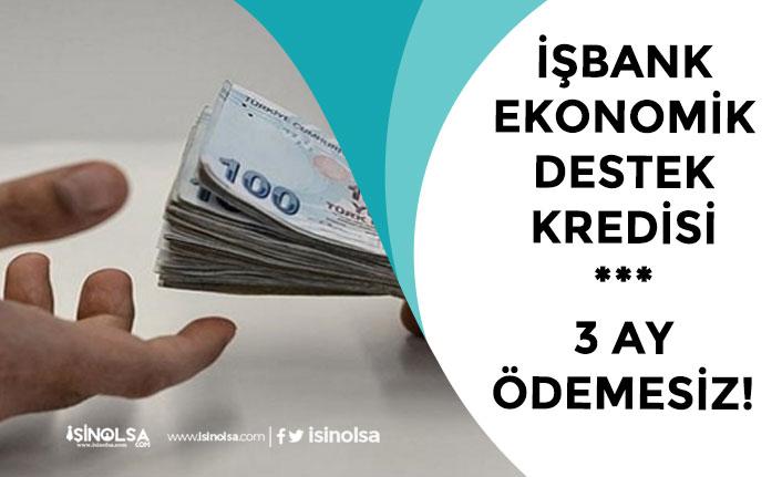 İş Bankası 3 Ay Ödemesiz Ekonomik Destek Paketi Kredisi Verecek!
