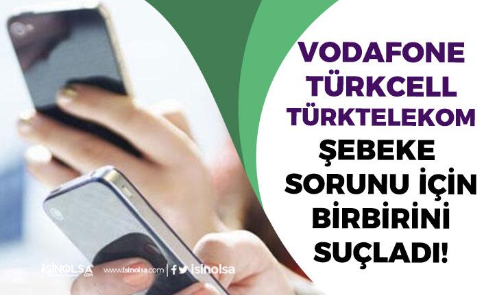 Operatörler Çöktü! Vodafone, Türkcell ve Vodafone Şebeke Sorunu Bizden Değil Açıklaması!