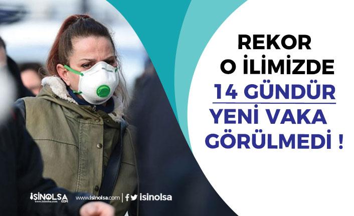 Rekor O İlde! 14 Gündür Koronavirüs Pozitif Vaka Görülmedi