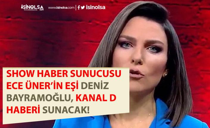 Show Haber Sunucusu Ece Üner'in Eşi Kanal D Haberi Sunacak!