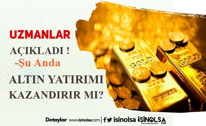 Uzmanlar Açıkladı! Şimdi Altına Yatırım Yapılmalı Mı?