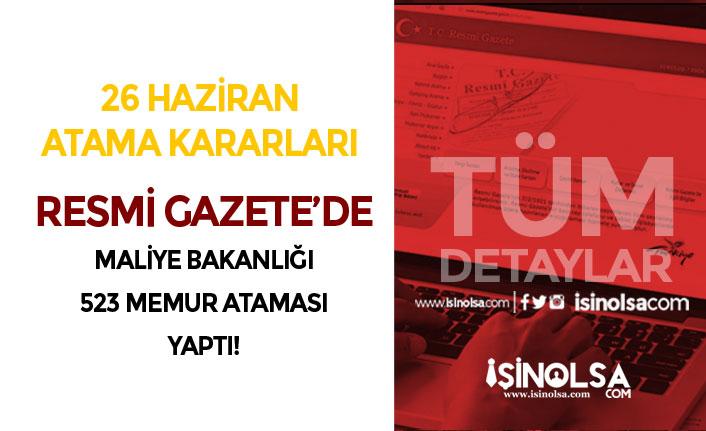 26 Haziran Atama Kararı: Maliye Bakanlığına 523 Memur Atandı!