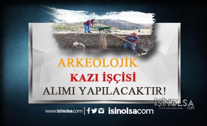 6 İlde Arkeolojik Kazı Projelerinde Çalışacak Personel Alınıyor!