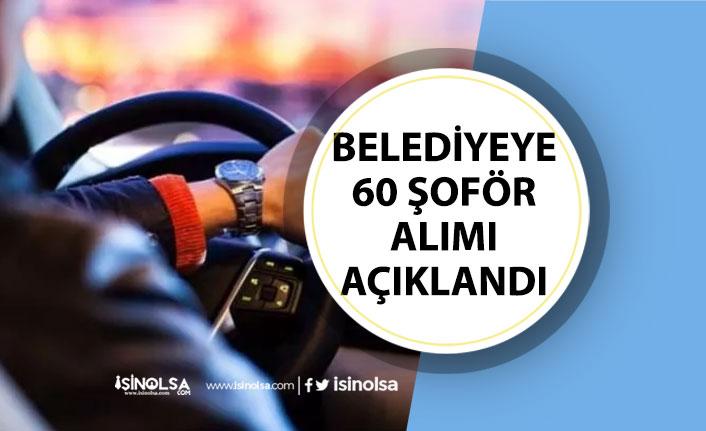Belediyeye 60 Şoför Alımı Yapılacak! Başvuru Şartları!