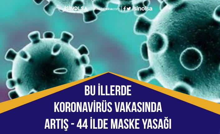 Bu illerde Koronavirüs Vaka Sayılarında Artış Var! 44 İlde Maske Yasağı!