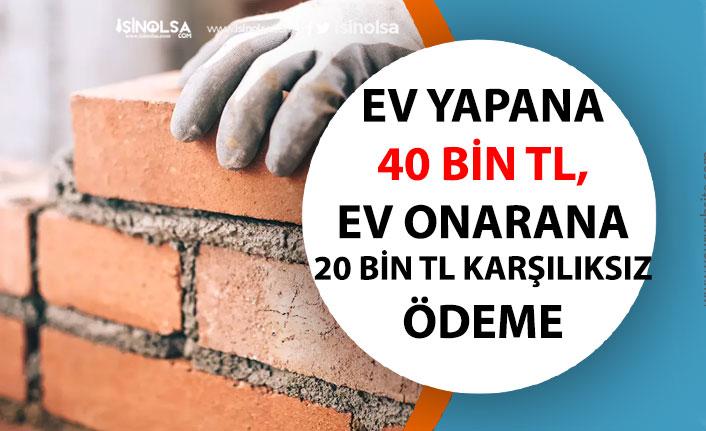 Ev Yapanlara 40 Bin TL, Ev Onaran 20 Bin TL Karşılıksız Para Yardımı Müjdesi!
