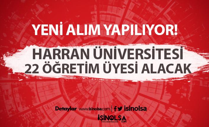 Harran Üniversitesi 22 öğretim üyesi alacak