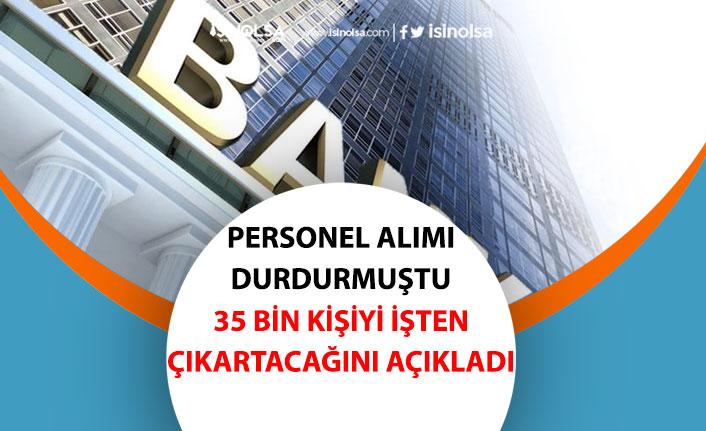 Personel Alımını Durduran Banka 35 Bin Kişiyi İşten Çıkartacak!