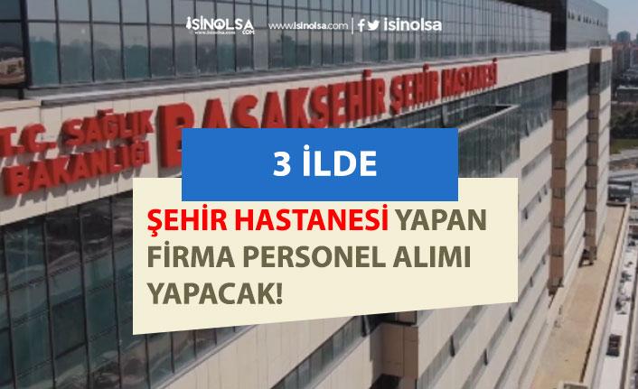 Şehir Hastaneleri Yapan Firmanın 3 İlde Merkez Ofislerine Personel alımı Yapılacak!