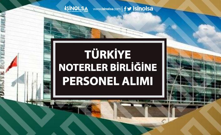 Türkiye Noterler Birliğine Personel Alımı Yapılacak! Başvuru Şartı!