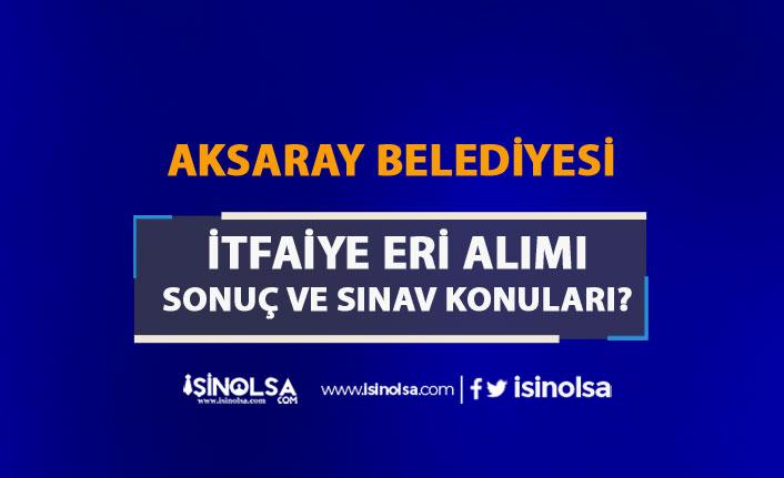 Aksaray Belediyesi İtfaiye Eri Alımı Sonuçlar Ne Zaman? Sınav Konuları Nedir?