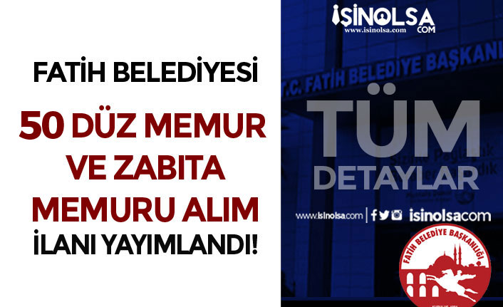 Fatih Belediyesi 50 Düz Memur ve Zabıta Memuru Alım İlanı Yayımladı!