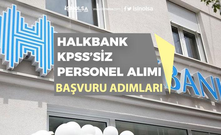 Halkbank KPSS'siz Personel Alımı Başvuruları Nasıl Yapılır? Başvuru Şartı! Başvuru Ücreti