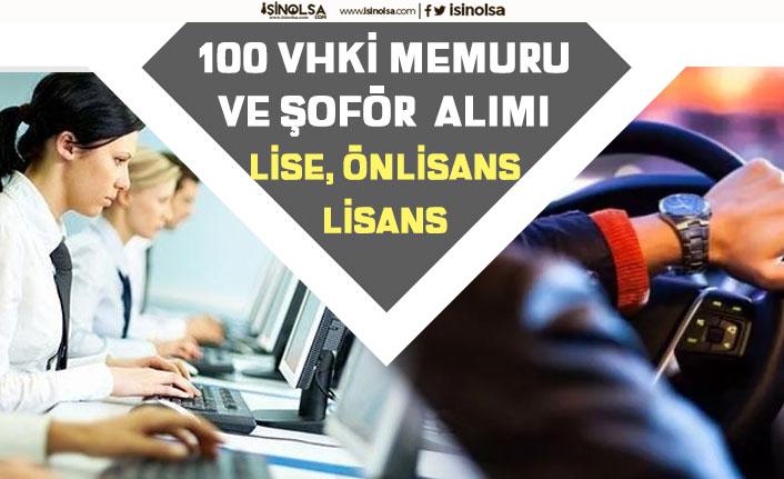 Kamuya Lise, Önlisans, Lisans 100 VHKİ ve Şoför Alımı Yapılacak! Başvuru Şartları!