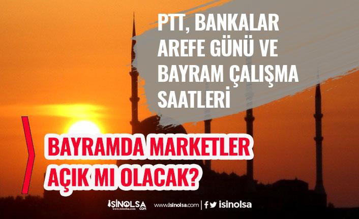 Kurban Bayramında Marketler Açıkmı Olacak? PTT ve Bankalar Çalışma Saatleri!