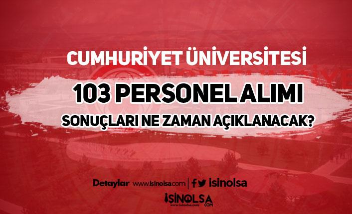 Sivas Cumhuriyeti Üniversitesi 103 Personel Alımı Sonuçları Ne Zaman Açıklanacak?