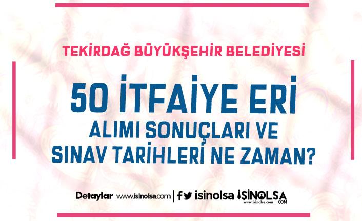 Tekirdağ Büyükşehir Belediyesi 50 İtfaiye Eri Alımı Sonuçları Ne Zaman Açıklanacak?