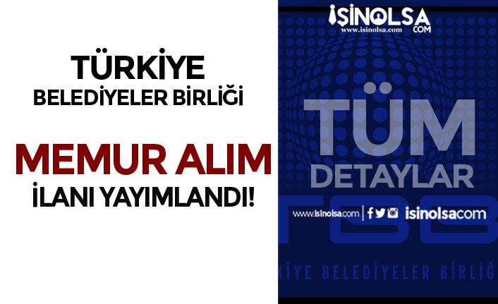 Türkiye Belediyeler Birliği Lisans Mezunu KPSS 70 Puan İle Memur Alım İlanı Yayımladı