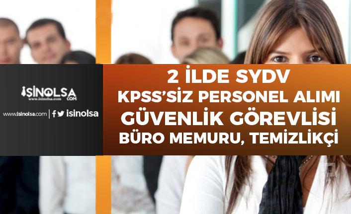 2 ilde SYDV'ye KPSS'siz Personel Alımı! Güvenlik Görevlisi Büro Memuru, Temizlik İşçisi!