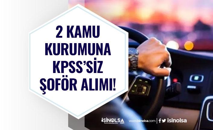 2 Kamu Kurumuna KPSS'siz Şoför Personeli Alımı Yapılacak!