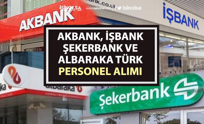 Akbank, İşbank, Şeker ve Albaraka Türk Bankacı Personel Alımı Yapacak!