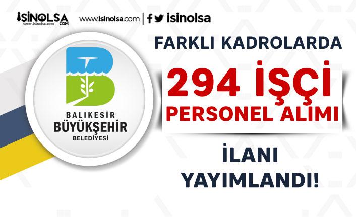 Balıkesir Büyükşehir Belediyesi 294 İşçi Personel Alım İlanı Yayımlandı