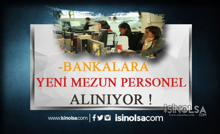 Bankalara Yeni Mezun Personel Alımları Başladı!