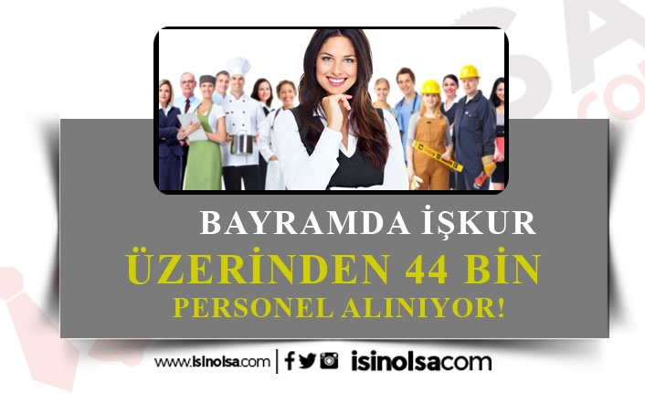 Bayramda İŞKUR Üzerinden 44 Bin Personel Alınacak!