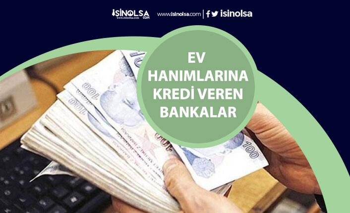 Ev Hanımlarına Kredi Veren Bankalar ve Faiz Oranları!