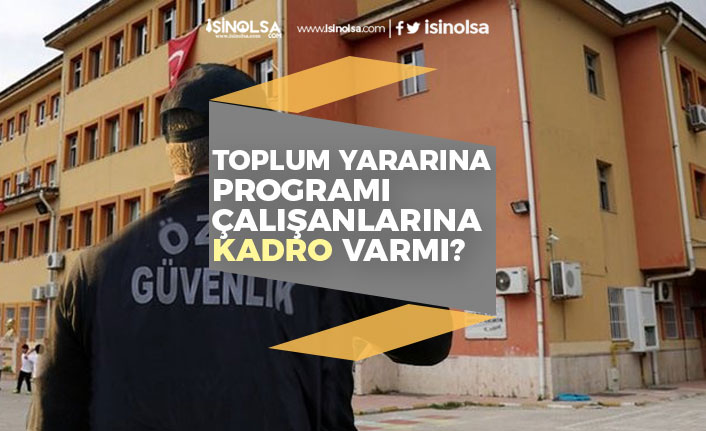 Kamuda Toplum Yararına Programı Çalışanlarına Kadro Var mı?
