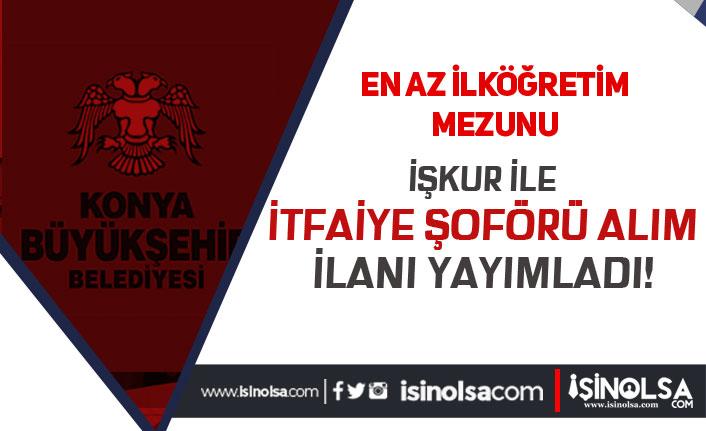 Konya Büyükşehir Belediyesi İtfaiye Şoförü Alım İlanı Yayımlandı