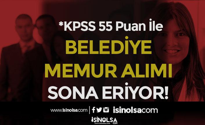 KPSS 55 Puan İle Belediye'ye Memur Alınacak! Başvurular Sona Eriyor