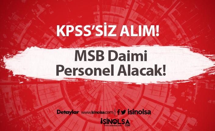 MSB KPSS'siz Daimi Personel Alacak!