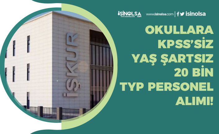 Okullara 20 Bin KPSS'siz Personel Alımı, Yaş Şartsız, (İŞKUR TYP, Güvenlik, Temizlik, Bakım Onarım)