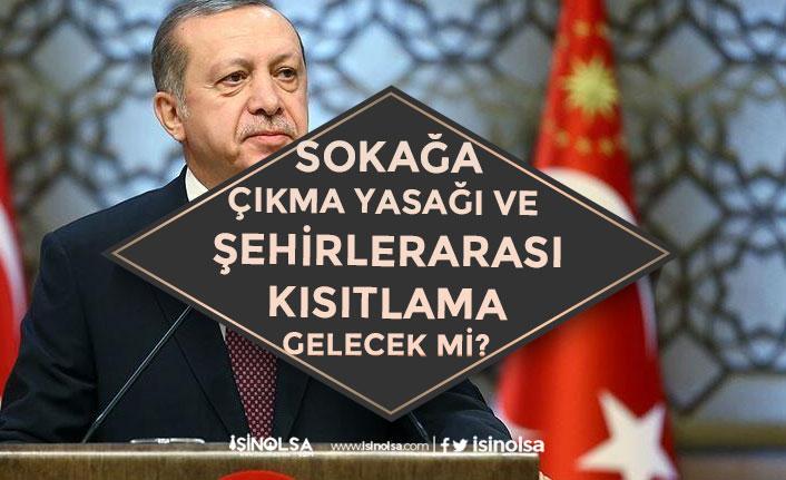 Şehirlerarası Kısıtlama Sokağa Çıkma Yasağı Gelecek mi? Başkan Erdoğan'dan Açıklama!