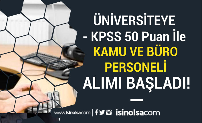 Üniversiteye KPSS 50 Puan İle Kamu ve Büro Personeli Alımı İlanı Yayımlandı