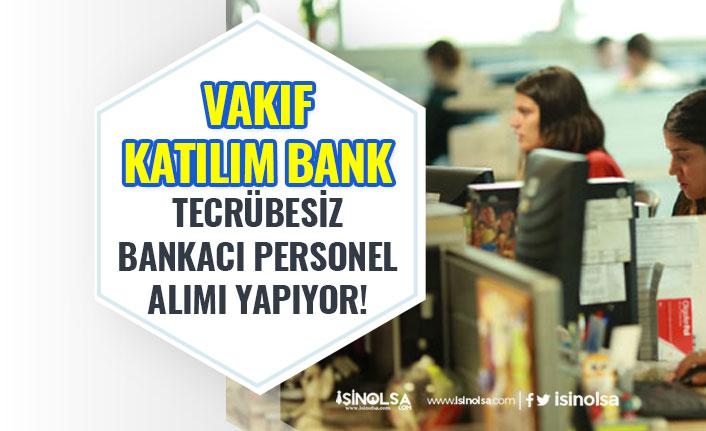 Vakıf Katılım Bankası Yeni Mezun Tecrübesiz Bankacı Personel Alımı Yapacak!