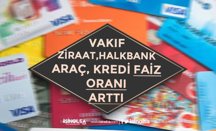 Vakıfbank, Halkbank ve Ziraatbank Konut ile Araç Kredisi Faizi Arttırıldı!